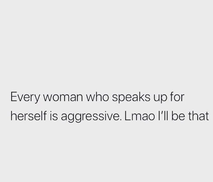 Women are tired of being labelledaggressive.